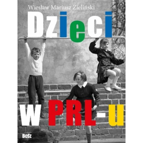 """""""Dzieci w PRL-u"""" Filip Łobodziński, Wiesław Mariusz Zieliński"""